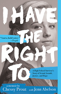 I Have the Right To: A High School Survivor's Story of Sexual Assault, Justice and Hope